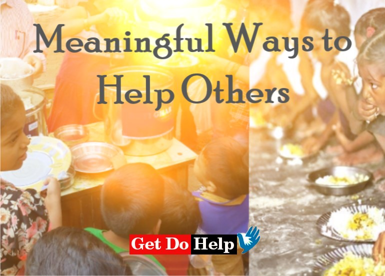 Meaningful Ways to Help Others Needy and Poor People
