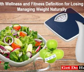 Health Wellness and Fitness Definition for Losing and Managing Weight Naturally